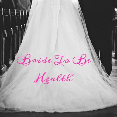 Bride To Be Health