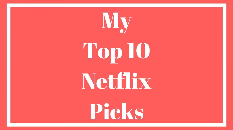 My Top 10 Netflix Picks
